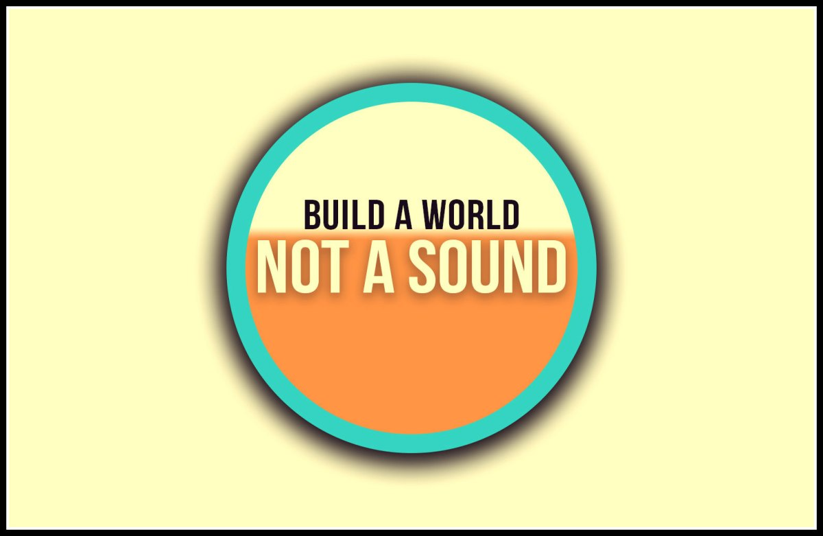 Build a World, Not a Sound